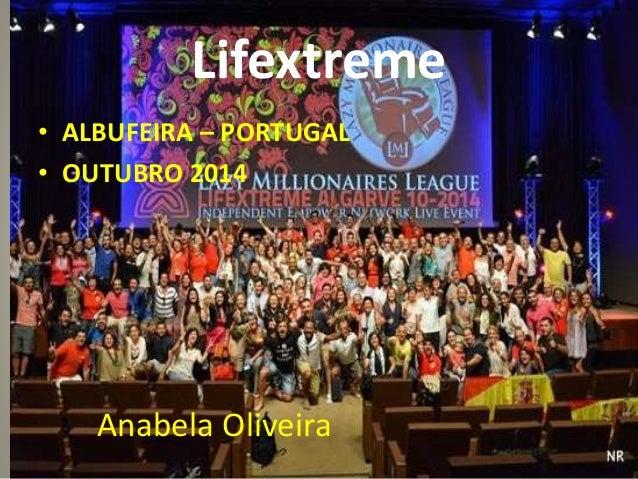 Lifextreme  • ALBUFEIRA – PORTUGAL  • OUTUBRO 2014  Anabela Oliveira