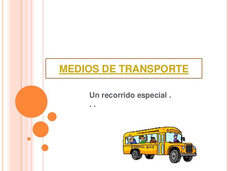 MEDIOS DE TRANSPORTE    Un recorrido especial .    ..