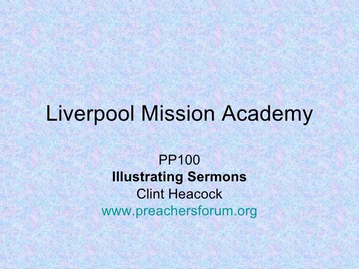 Liverpool Mission Academy               PP100      Illustrating Sermons           Clint Heacock     www.preachersforum.org