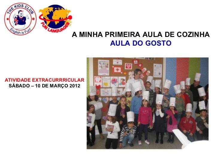 A MINHA PRIMEIRA AULA DE COZINHA                              AULA DO GOSTOATIVIDADE EXTRACURRRICULAR SÁBADO – 10 DE MARÇO...