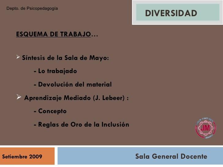 Sala General Docente Setiembre 2009 DIVERSIDAD <ul><li>Síntesis de la Sala de Mayo: </li></ul><ul><li>- Lo trabajado </l...