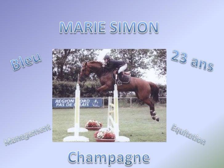 MARIE SIMON<br />23 ans<br />Bleu<br />Management<br />Equitation<br />Champagne<br />