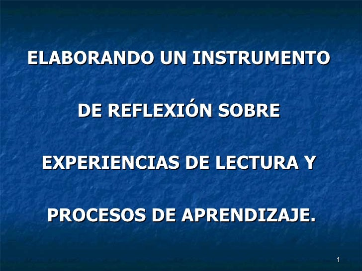 <ul><li>ELABORANDO UN INSTRUMENTO  </li></ul><ul><li>DE REFLEXIÓN SOBRE  </li></ul><ul><li>EXPERIENCIAS DE LECTURA Y  </li...