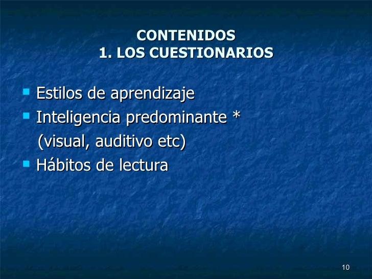 CONTENIDOS 1. LOS CUESTIONARIOS <ul><li>Estilos de aprendizaje  </li></ul><ul><li>Inteligencia predominante * </li></ul><u...