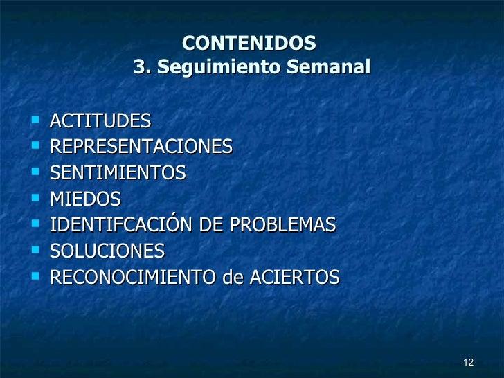 CONTENIDOS  3. Seguimiento Semanal <ul><li>ACTITUDES </li></ul><ul><li>REPRESENTACIONES </li></ul><ul><li>SENTIMIENTOS </l...