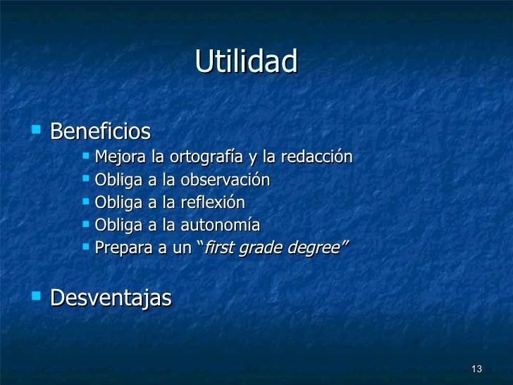 Utilidad  <ul><li>Beneficios </li></ul><ul><ul><ul><li>Mejora la ortografía y la redacción </li></ul></ul></ul><ul><ul><ul...