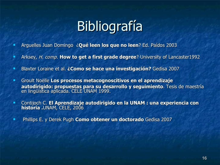 Bibliografía <ul><li>Arguelles Juan Domingo  ¿ Qué leen los que no leen ? Ed. Paídos 2003 </li></ul><ul><li>Arksey,  H. co...