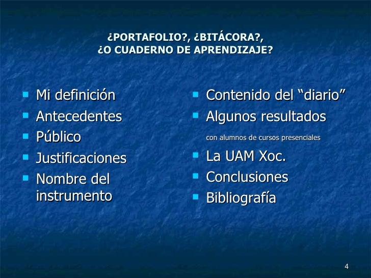 ¿PORTAFOLIO?, ¿BITÁCORA?,  ¿O CUADERNO DE APRENDIZAJE?   <ul><li>Mi definición </li></ul><ul><li>Antecedentes </li></ul><u...