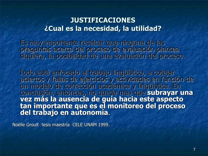 JUSTIFICACIONES  ¿Cual es la necesidad, la utilidad?  <ul><li>Es muy importante recalcar que ninguna de las preguntas acer...
