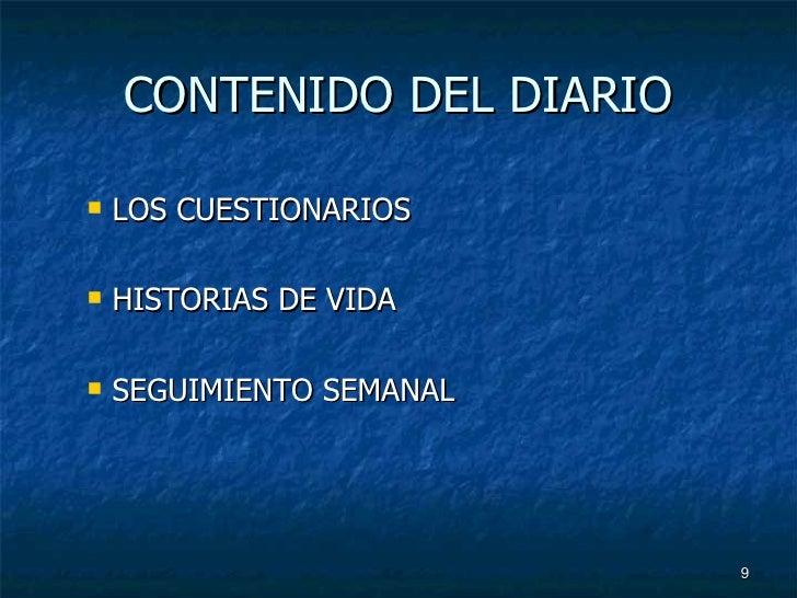 CONTENIDO DEL DIARIO <ul><ul><li>LOS CUESTIONARIOS </li></ul></ul><ul><ul><li>HISTORIAS DE VIDA </li></ul></ul><ul><ul><li...