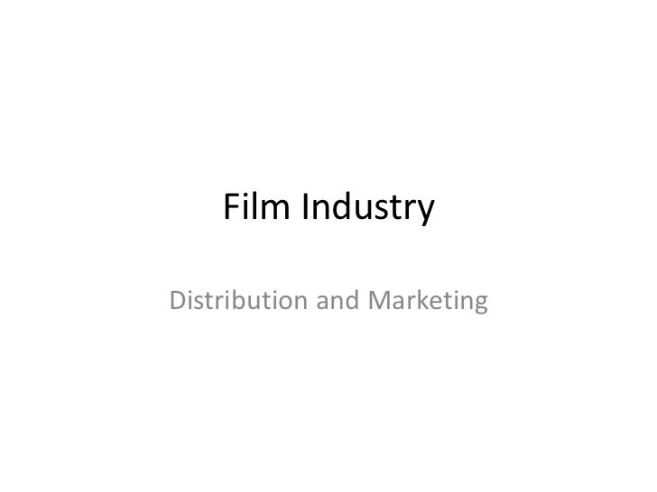 Film Industry<br />Distribution and Marketing<br />