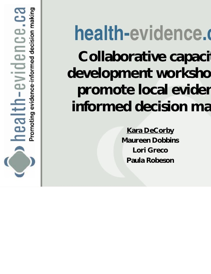 health-evidence.ca  Collaborative capacitydevelopment workshops to  promote local evidence- informed decision making      ...