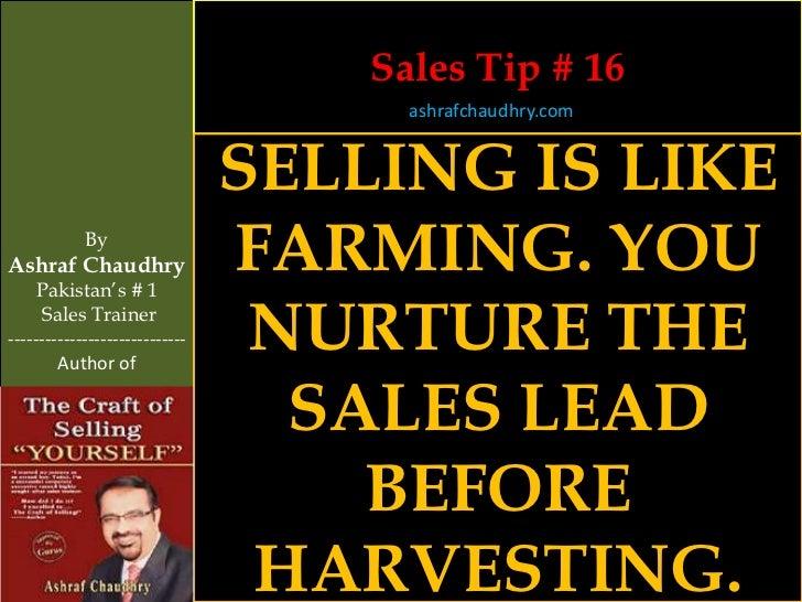 Sales Tip # 16                                      ashrafchaudhry.com                                SELLING IS LIKE     ...