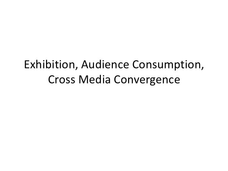 Exhibition, Audience Consumption, Cross Media Convergence<br />