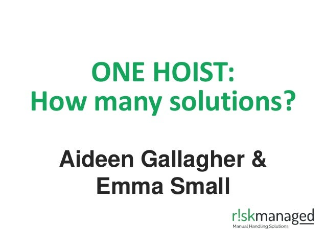 ONE HOIST: How many solutions? Aideen Gallagher & Emma Small