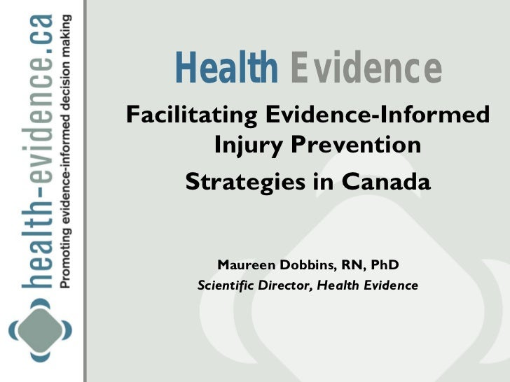 Health EvidenceFacilitating Evidence-Informed        Injury Prevention      Strategies in Canada        Maureen Dobbins, R...