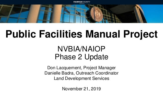Public Facilities Manual Project NVBIA/NAIOP Phase 2 Update Don Lacquement, Project Manager Danielle Badra, Outreach Coord...