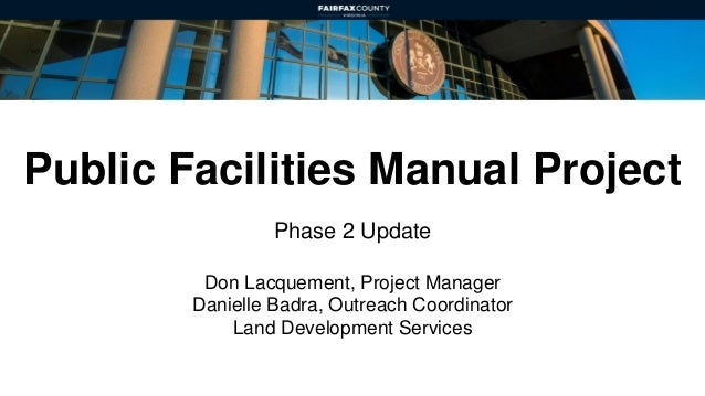 Public Facilities Manual Project Phase 2 Update Don Lacquement, Project Manager Danielle Badra, Outreach Coordinator Land ...