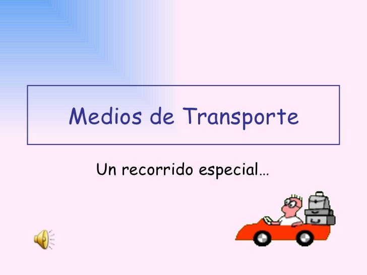 Medios de Transporte Un recorrido especial…