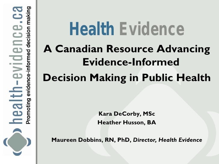 Health EvidenceA Canadian Resource Advancing       Evidence-InformedDecision Making in Public Health                Kara D...