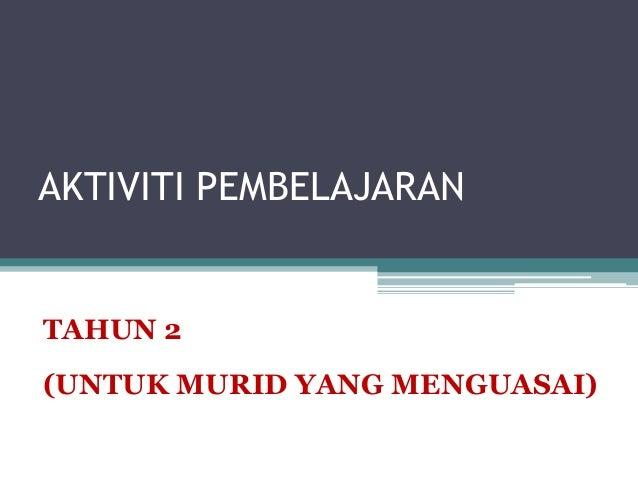 AKTIVITI PEMBELAJARAN TAHUN 2 (UNTUK MURID YANG MENGUASAI)