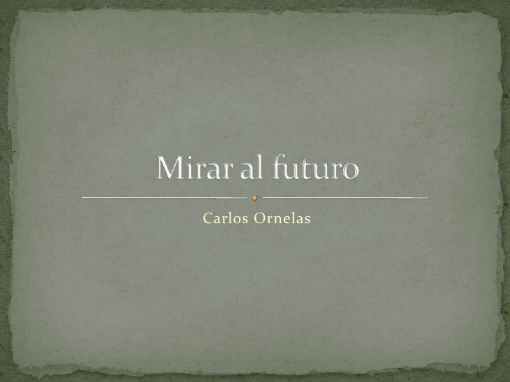 Carlos Ornelas<br />Mirar al futuro<br />