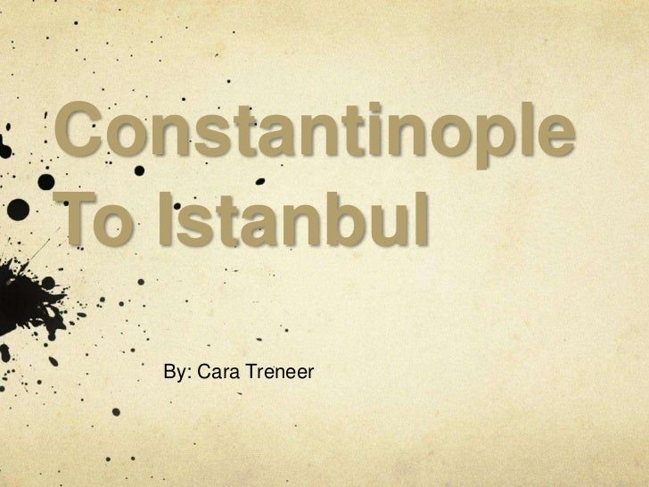 ConstantinopleTo Istanbul<br />By: Cara Treneer<br />