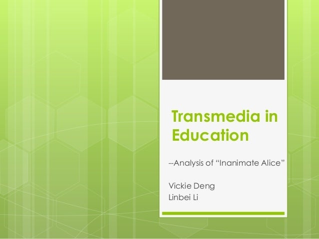 """Transmedia inEducation--Analysis of """"Inanimate Alice""""Vickie DengLinbei Li"""
