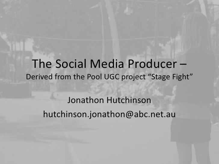 "The Social Media Producer – Derived from the Pool UGC project ""Stage Fight""<br />Jonathon Hutchinson<br />hutchinson.jonat..."