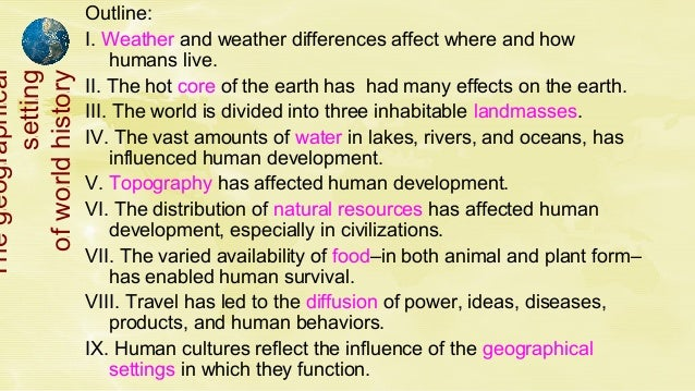 Outline: I. Weather and weather differences affect where and how humans live. II. The hot core of the earth has had many e...