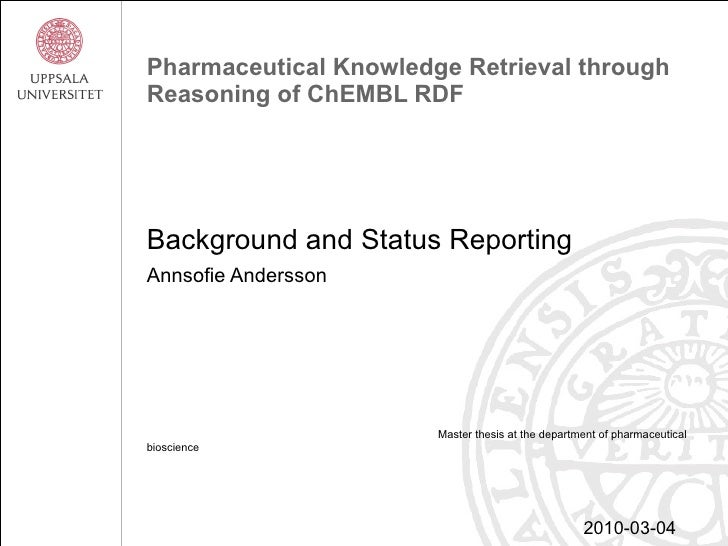 Pharmaceutical Knowledge Retrieval through Reasoning of ChEMBL RDF Background and Status Reporting Annsofie Andersson Mast...