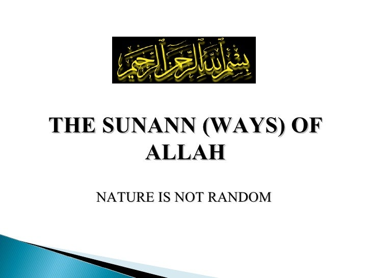 THE SUNANN (WAYS) OF ALLAH NATURE IS NOT RANDOM