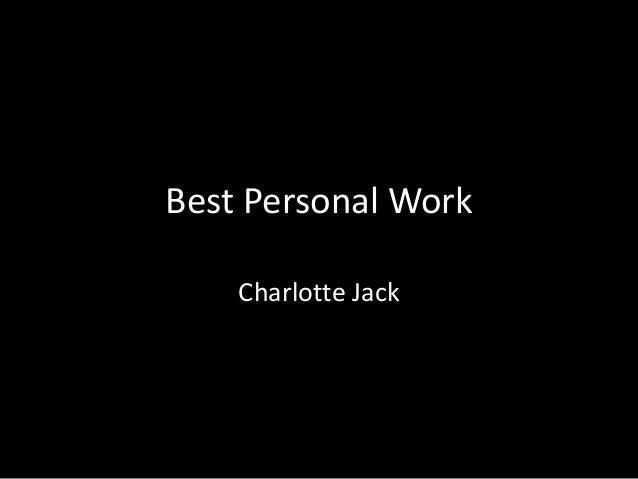 Best Personal Work    Charlotte Jack
