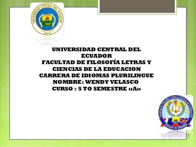 UNIVERSIDAD CENTRAL DEL ECUADOR FACULTAD DE FILOSOFÍA LETRAS Y CIENCIAS DE LA EDUCACION CARRERA DE IDIOMAS PLURILINGUE NOM...
