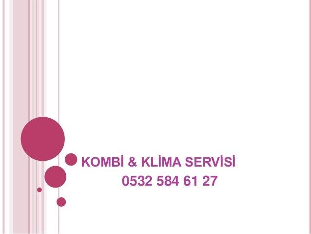 KOMBİ & KLİMA SERVİSİ 0532 584 61 27