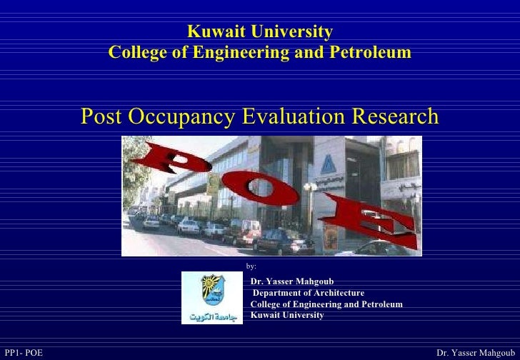 Kuwait University College of Engineering and Petroleum Post Occupancy Evaluation Research Dr. Yasser Mahgoub  Department o...