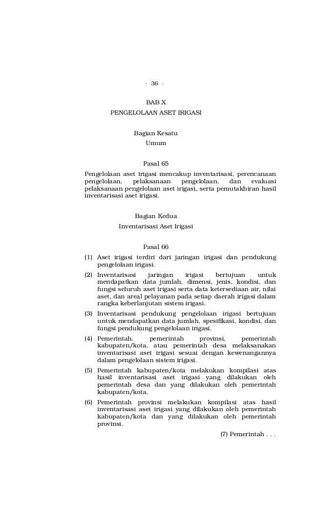 - 36 - BAB X PENGELOLAAN ASET IRIGASI Bagian Kesatu Umum Pasal 65 Pengelolaan aset irigasi mencakup inventarisasi, perenca...