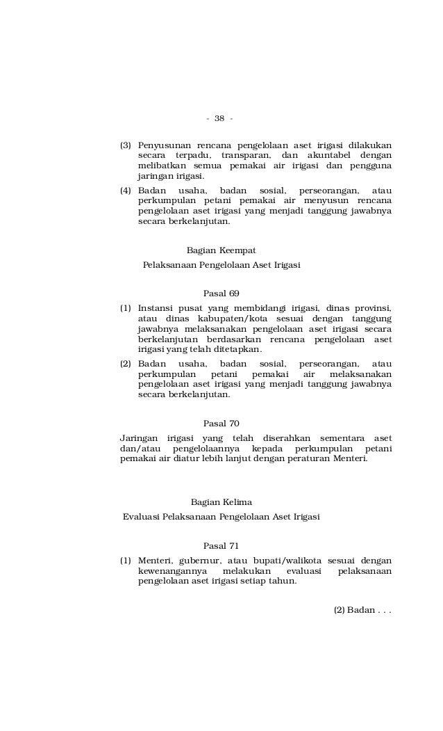 - 38 - (3) Penyusunan rencana pengelolaan aset irigasi dilakukan secara terpadu, transparan, dan akuntabel dengan melibatk...