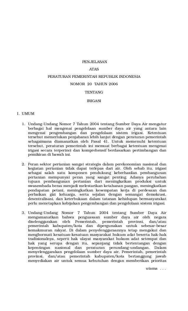 PENJELASAN ATAS PERATURAN PEMERINTAH REPUBLIK INDONESIA NOMOR 20 TAHUN 2006 TENTANG IRIGASI I. UMUM 1. Undang-Undang Nomor...