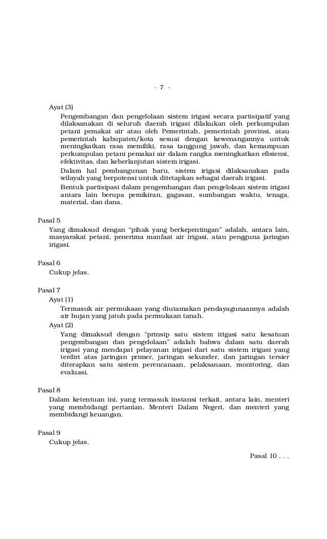 - 7 - Ayat (3) Pengembangan dan pengelolaan sistem irigasi secara partisipatif yang dilaksanakan di seluruh daerah irigasi...