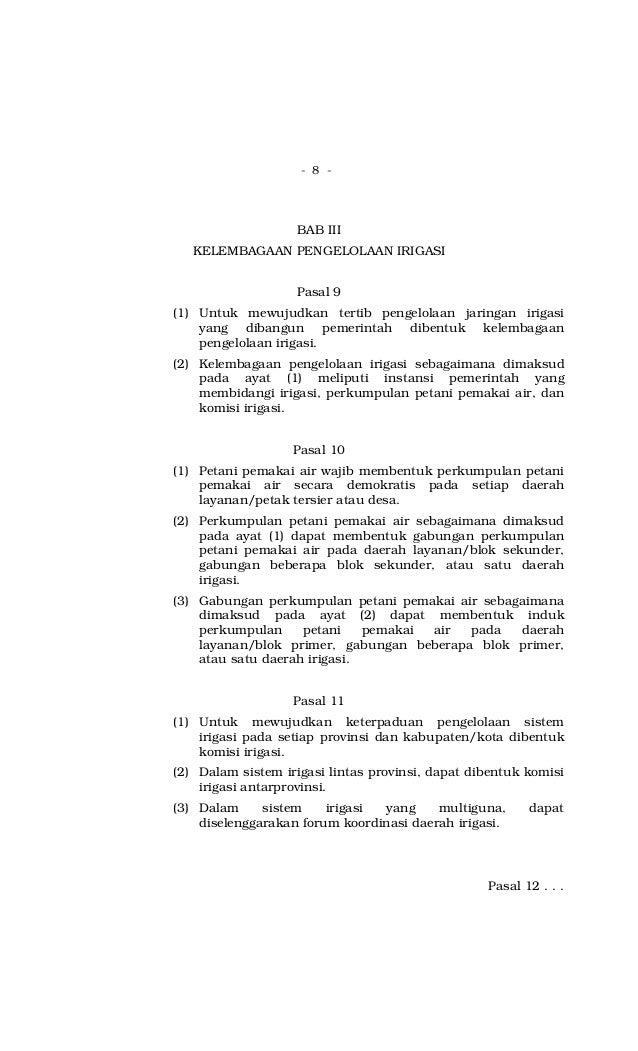 - 8 - BAB III KELEMBAGAAN PENGELOLAAN IRIGASI Pasal 9 (1) Untuk mewujudkan tertib pengelolaan jaringan irigasi yang dibang...