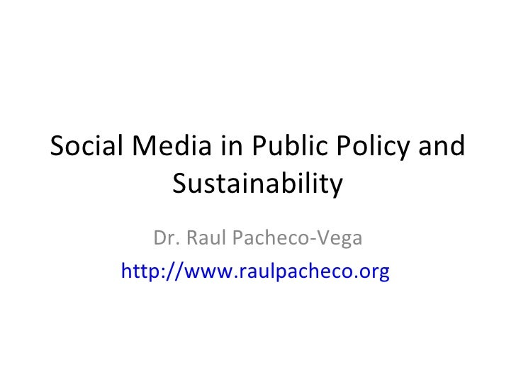 Social Media in Public Policy and Sustainability Dr. Raul Pacheco-Vega http://www.raulpacheco.org