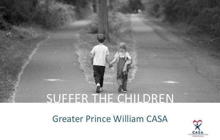 SUFFER THE CHILDREN<br />Greater Prince William CASA<br />