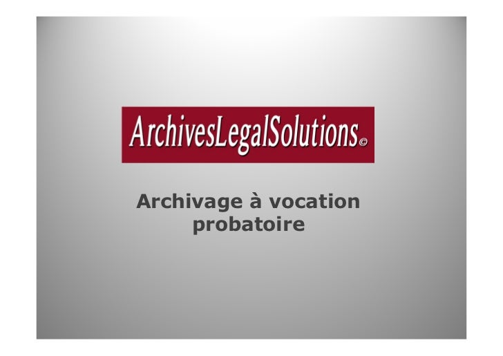 oArchivage à vocation     probatoire