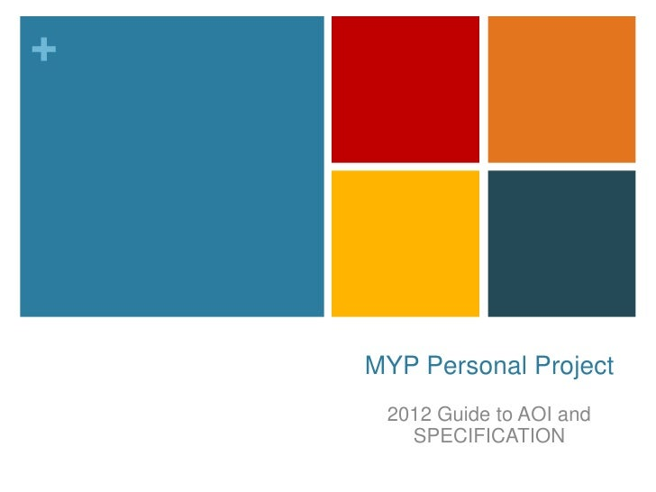 +    MYP Personal Project     2012 Guide to AOI and       SPECIFICATION