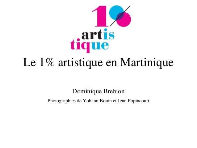 Le 1% artistique en Martinique  Dominique Brebion  Photographies de Yohann Bouin et Jean Popincourt