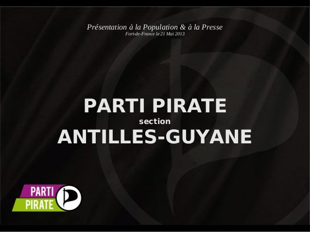 Présentation à la Population & à la Presse Fort-de-France le 21 Mai 2013  PARTI PIRATE section  ANTILLES-GUYANE