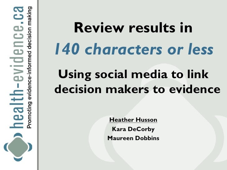 Review results in140 characters or less Using social media to linkdecision makers to evidence        Heather Husson       ...