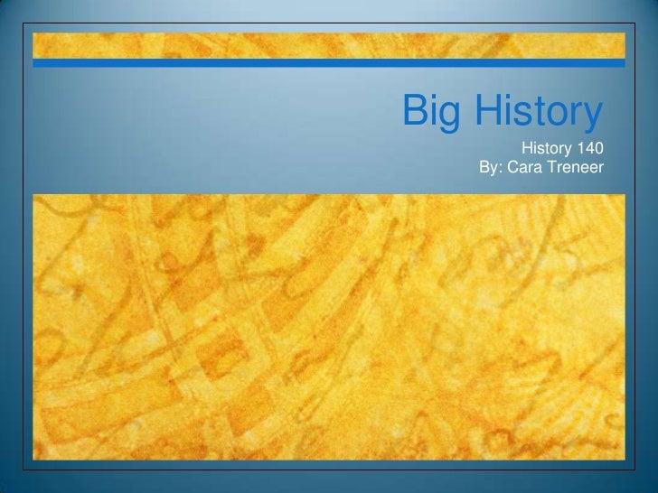 Big History<br />History 140<br />By: Cara Treneer<br />