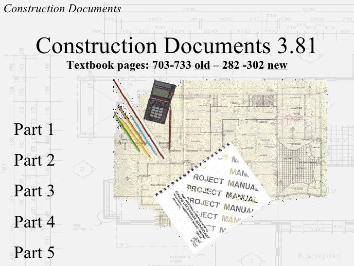 Construction Documents 3.81 Textbook pages:  703-733  old  – 282 -302  new Part 1 Part 2 Part 3 Part 4 Part 5